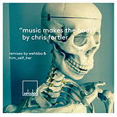 Play & Download Music Makes the Body by Chris Fortier | Napster
