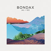 Play & Download All I See by Bondax | Napster