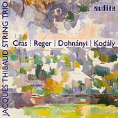 Play & Download Cras, Reger, Dohnányi & Kodály: String Trios by Jacques Thibaud String Trio | Napster