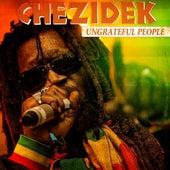 Ungrateful People - Single by Chezidek