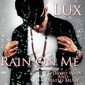 Play & Download Rain on Me (feat. David Wade & Mateo Music) by Lux | Napster