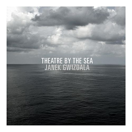 Theatre By the Sea by Janek Gwizdala