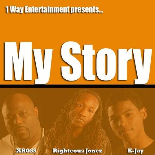 My Story (feat. K-Jay & Righteous Jonez) by Xross
