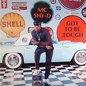 Got to Be Tough by MC Shy D
