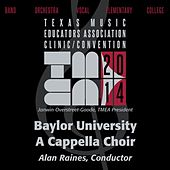 Play & Download 2014 Texas Music Educators Association (TMEA): Baylor University A Cappella Choir [Live] by Baylor University A Cappella Choir | Napster