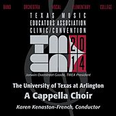 Play & Download 2014 Texas Music Educators Association (TMEA): University of Texas at Arlington A Cappella Choir [Live] by University of Texas at Arlington a Cappella Choir | Napster