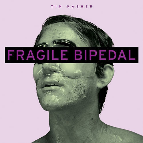 Play & Download Fragile Bipedal by Tim Kasher | Napster