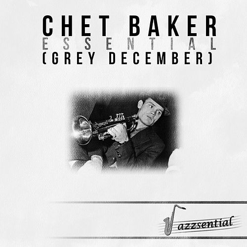 Essential (Grey December) [Live] by Chet Baker