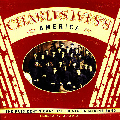 Play & Download Charles Ives' America by Us Marine Band | Napster