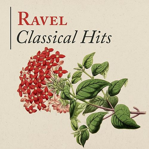 Ravel: Classical Hits by Various Artists