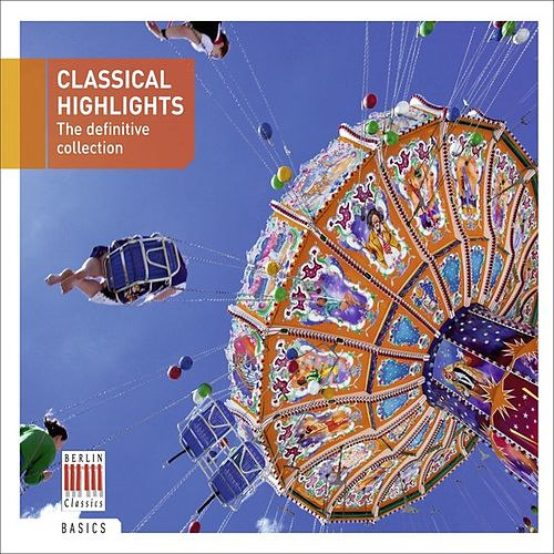 Play & Download Classical Highlights - The Definitive Collection by Various Artists | Napster