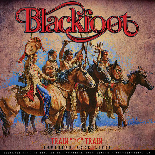 Play & Download Train Train - Southern Rock Live! by Blackfoot | Napster