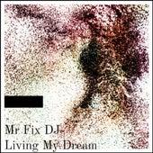 Mr Fix DJ - Living My Dream by Mr Fix DJ