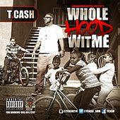 Play & Download Whole Hood Wit Me - Single by T. Cash | Napster