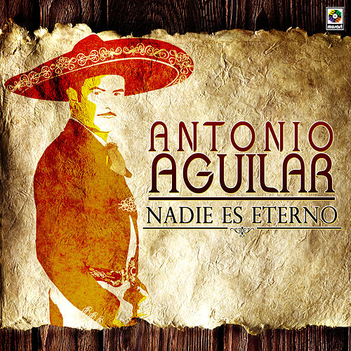 Play & Download Nadie Es Eterno by Antonio Aguilar | Napster