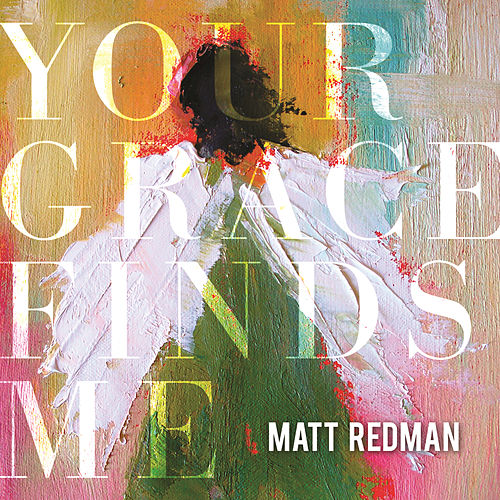 Play & Download Your Grace Finds Me by Matt Redman | Napster