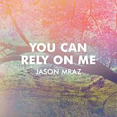 You Can Rely On Me by Jason Mraz