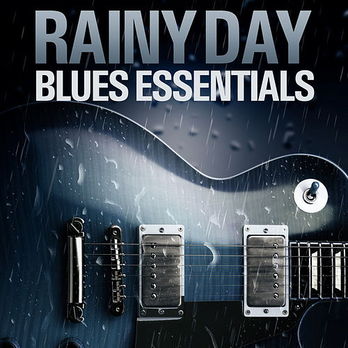 Play & Download Rainy Day Blues Essentials by Various Artists | Napster