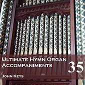 Play & Download Ultimate Hymn Organ Accompaniments, Vol. 35 by John Keys | Napster