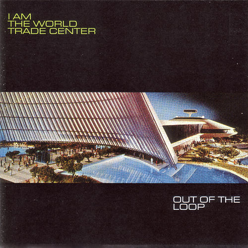 Play & Download Out of the Loop by I Am The World Trade Center | Napster