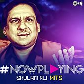 Play & Download #NowPlaying: Ghulam Ali Hits by Ghulam Ali | Napster