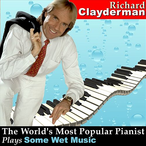 Play & Download The World's Most Popular Pianist Plays Some Wet Music by Richard Clayderman | Napster
