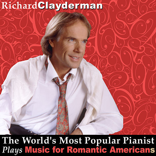 Play & Download The World's Most Popular Pianist Plays Music for Romantic Americans by Richard Clayderman | Napster