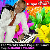 Play & Download The World's Most Popular Pianist Plays Colorful Favorites by Richard Clayderman | Napster