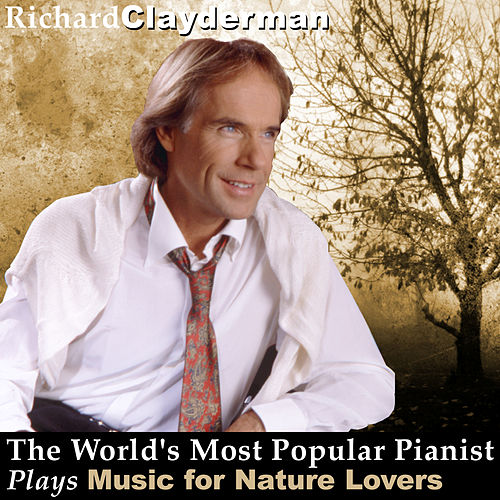 Play & Download The World's Most Popular Pianist Plays Music for Nature Lovers by Richard Clayderman | Napster