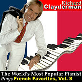 The World's Most Popular Pianist Plays French Favorites, Vol. 8 by Richard Clayderman