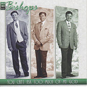 Play & Download You Can't Ask Too Much of My God by The Bishops (Gospel) | Napster
