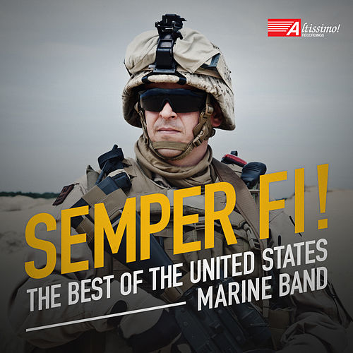 Play & Download Semper Fi!:  The Best of the United States Marine Band by The President's Own United States Marine Band | Napster