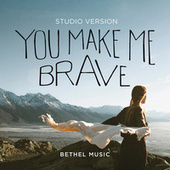 Play & Download You Make Me Brave (Studio Version) by Bethel Music | Napster