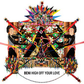 Play & Download High Off Your Love by Beni | Napster
