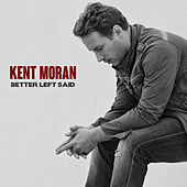 Play & Download Better Left Said by Kent Moran | Napster