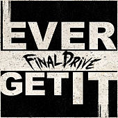 Play & Download Ever Get It - Single by Final Drive | Napster