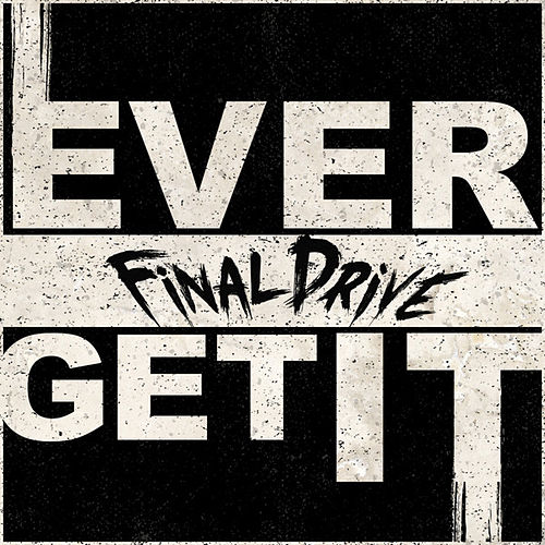 Ever Get It - Single by Final Drive