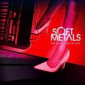 Hot on the Heels of Love - Single by Soft Metals