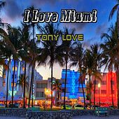 Play & Download I Love Miami by Tony Love | Napster