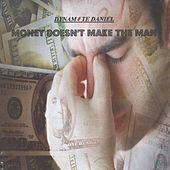 Play & Download Money Doesn't Make the Man by Dynamite Daniel | Napster