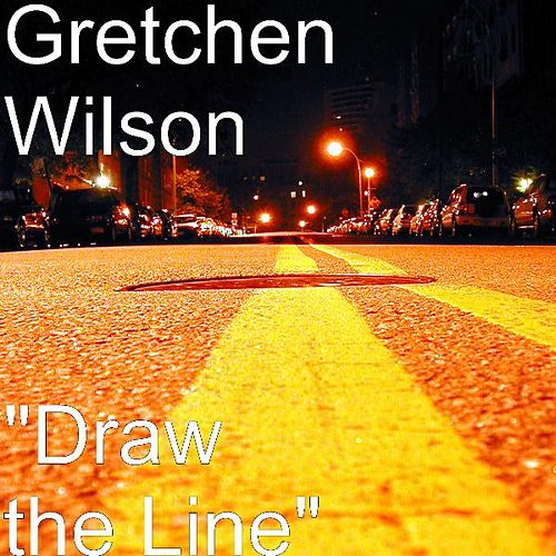 'Draw the Line' by Gretchen Wilson