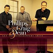 Play & Download Let The Worshippers Arise by Phillips, Craig & Dean | Napster