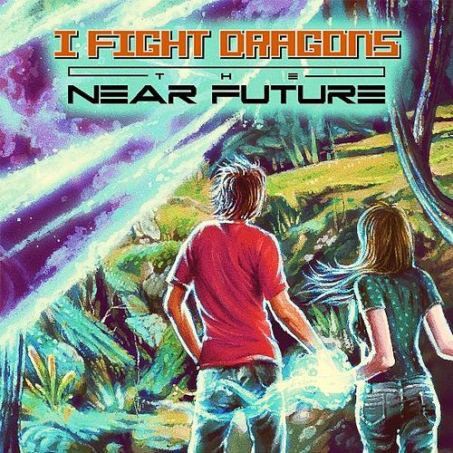 Play & Download The Near Future by I Fight Dragons | Napster