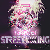 Play & Download 5 Years of Street King by Various Artists | Napster