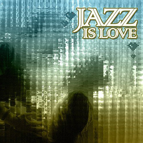 Love Is Jazz von Various Artists