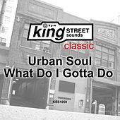 Play & Download What Do I Gotta Do by Urban Soul | Napster