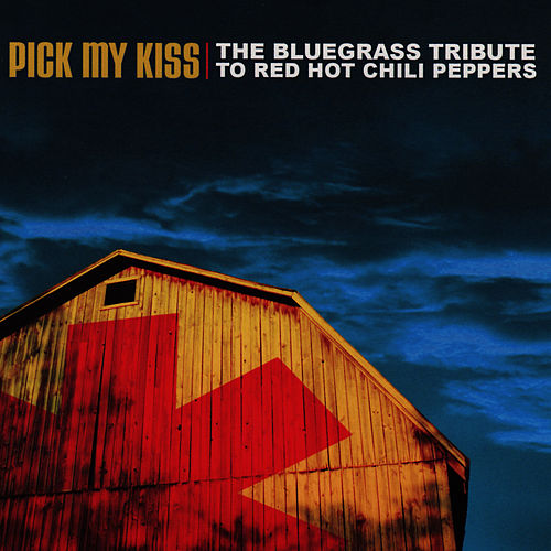 The Bluegrass Tribute To The Red Hot Chili Peppers: Pick My Kiss by Pickin' On