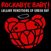 Lullaby Renditions of Green Day by Rockabye Baby!
