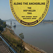 Play & Download Along The Anchorline : The Skip Heller Trio At Sun by Skip Heller | Napster