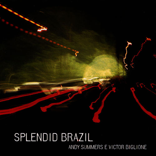 Play & Download Splendid Brazil by Andy Summers | Napster